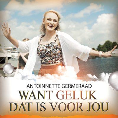 Antoinnette Germeraad - Want geluk dat is voor jou (Front)